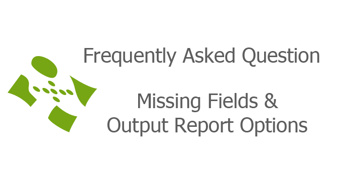 Missing Fields & Output Report Options