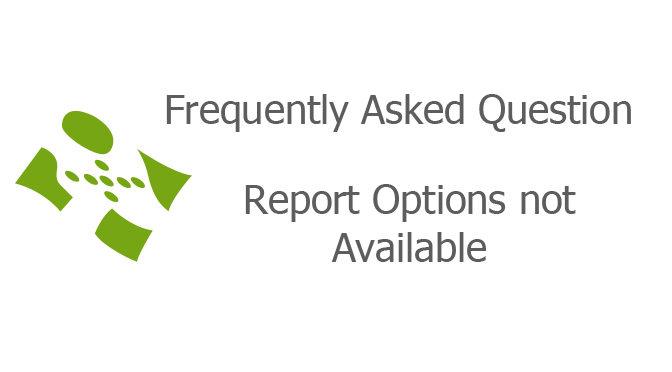 Report Options not Available