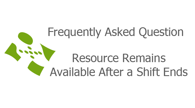 Resource Remains Available After a Shift Ends